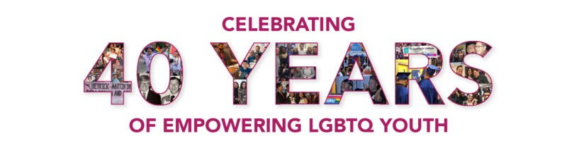 Celebrating 40 Years of Empowering LGBTQ Youth